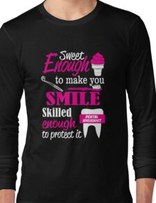 SWEET ENOUGH TO MAKE YOU SMILE SKILLED ENOUGH DENTAL HYGIENIST TO PROTECT IT Long Sleeve T-Shirt