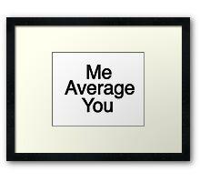 Above Average. Framed Print