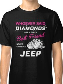 WHOEVER SAID DIAMONDS ARE A GIRL'S BEST FRIEND NEVER OWNED A JEEP Classic T-Shirt