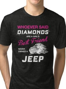 WHOEVER SAID DIAMONDS ARE A GIRL'S BEST FRIEND NEVER OWNED A JEEP Tri-blend T-Shirt
