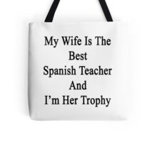 My Wife Is The Best Spanish Teacher And I'm Her Trophy  Tote Bag