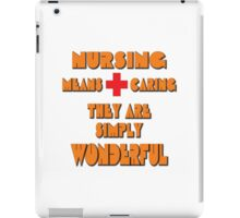 nursing means caring, they are simply wonderful iPad Case/Skin
