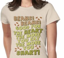 BEANS! BEANS! GOOD FOR THE HEART... Womens Fitted T-Shirt