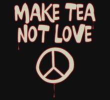 Make Tea Not Love by mrspringheeled
