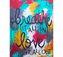 Breathe it all in. Love it all out Photographic Print