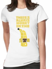 Theres's always money in the banana stand - Arrested Development Womens Fitted T-Shirt