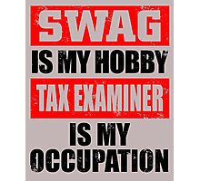 SWAG IS MY HOBBY TAX EXAMINER IS MY OCCUPATION Photographic Print