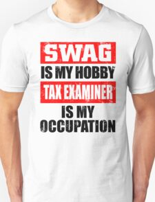 SWAG IS MY HOBBY TAX EXAMINER IS MY OCCUPATION T-Shirt