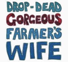 Drop-Dead Gorgeous Farmer's Wife by micklyn