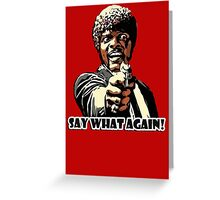 Pulp Fiction Jules Quote -  Say 'what' again, I dare you, I double dare you Greeting Card