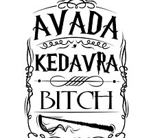 Avada Kedavra Bitch RC by dorothy w Jones