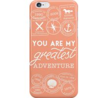 You Are My Greatest Adventure iPhone Case/Skin