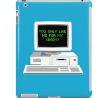 You Only Like Me for My Body iPad Case/Skin