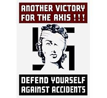 Another Victory For The Axis! Defend Yourself Against Accidents Photographic Print