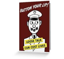 Button Your Lip! Loose Talk Can Cost Lives Greeting Card