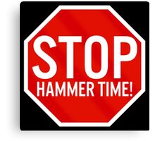 Stop Hammer Time! Canvas Print