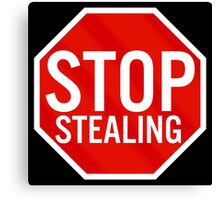 Stop Stealing Canvas Print