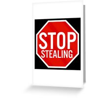 Stop Stealing Greeting Card