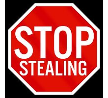 Stop Stealing Photographic Print