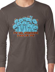 I'm Mr. Meeseeks. Look at me!  Long Sleeve T-Shirt