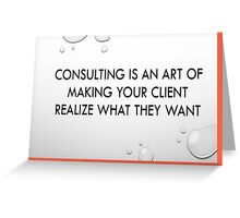 Consulting is an art of making client realise what they want Greeting Card