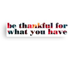 be thankful for what you have Canvas Print
