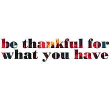 be thankful for what you have Photographic Print
