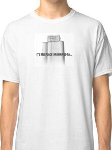 Place I Wanna Go Ta Classic T-Shirt