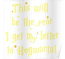 This will be the year I get my letter to Hogwarts Poster