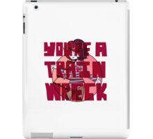YOU'RE A TRAIN WRECK iPad Case/Skin