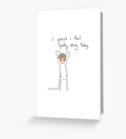 """""""i guess i feel pretty okay today"""" weird cats Greeting Card"""