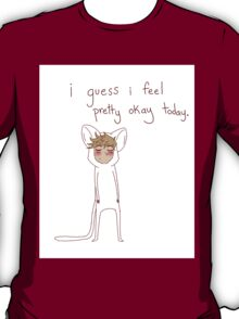 """i guess i feel pretty okay today"" weird cats T-Shirt"
