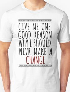 Give me one good reason Unisex T-Shirt