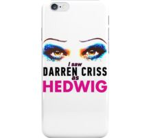 I saw Darren Criss as Hedwig iPhone Case/Skin