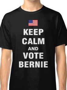 Keep Calm and Vote Bernie 2016 Classic T-Shirt