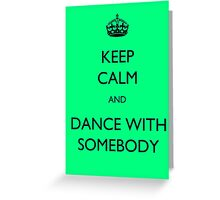 Keep Calm and Dance With Somebody Greeting Card