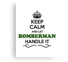 Keep Calm and Let BOMBERMAN Handle it Canvas Print