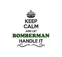 Keep Calm and Let BOMBERMAN Handle it Photographic Print