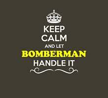 Keep Calm and Let BOMBERMAN Handle it T-Shirt