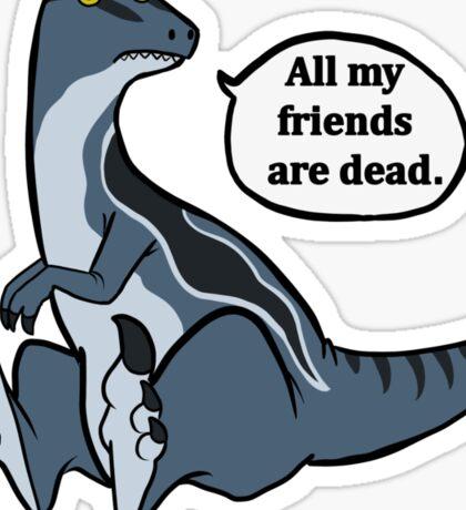 All my friends are dead. Sticker