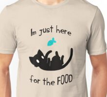 """""""I'm just here for the FOOD"""" - Cat Unisex T-Shirt"""