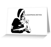 All Decryptions Are Final Greeting Card