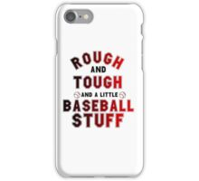 ROUGH AND TOUGH AND A LITTLE BASEBALL STUFF iPhone Case/Skin