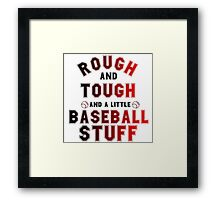 ROUGH AND TOUGH AND A LITTLE BASEBALL STUFF Framed Print