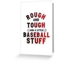 ROUGH AND TOUGH AND A LITTLE BASEBALL STUFF Greeting Card