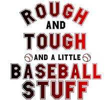 ROUGH AND TOUGH AND A LITTLE BASEBALL STUFF Photographic Print