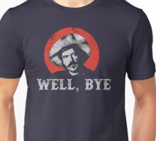 Well, Bye in white stencil Unisex T-Shirt