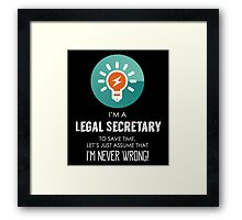 """""""I'm A Legal Secretary To Save Time Let's Just Assume I'm Never Wrong!"""" Collection #667140 Framed Print"""