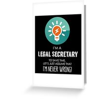 """""""I'm A Legal Secretary To Save Time Let's Just Assume I'm Never Wrong!"""" Collection #667140 Greeting Card"""