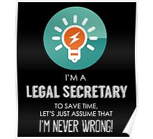 """""""I'm A Legal Secretary To Save Time Let's Just Assume I'm Never Wrong!"""" Collection #667140 Poster"""